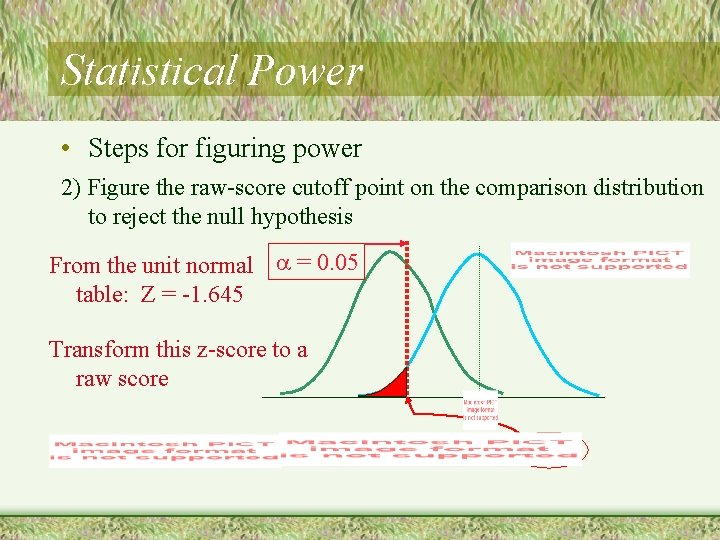 Statistical Power • Steps for figuring power 2) Figure the raw-score cutoff point on