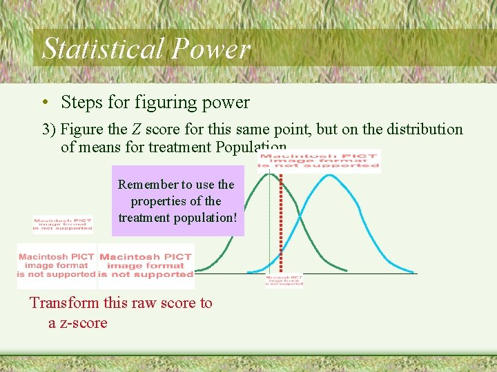 Statistical Power • Steps for figuring power 3) Figure the Z score for this
