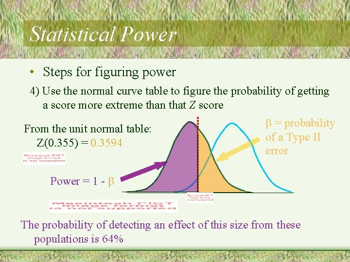 Statistical Power • Steps for figuring power 4) Use the normal curve table to
