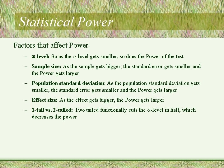 Statistical Power Factors that affect Power: – -level: So as the level gets smaller,