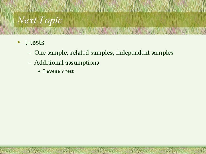 Next Topic • t-tests – One sample, related samples, independent samples – Additional assumptions
