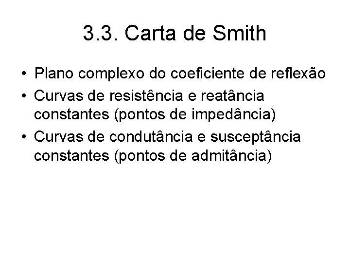 3. 3. Carta de Smith • Plano complexo do coeficiente de reflexão • Curvas