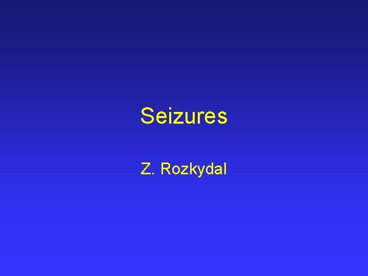 Seizures Z. Rozkydal