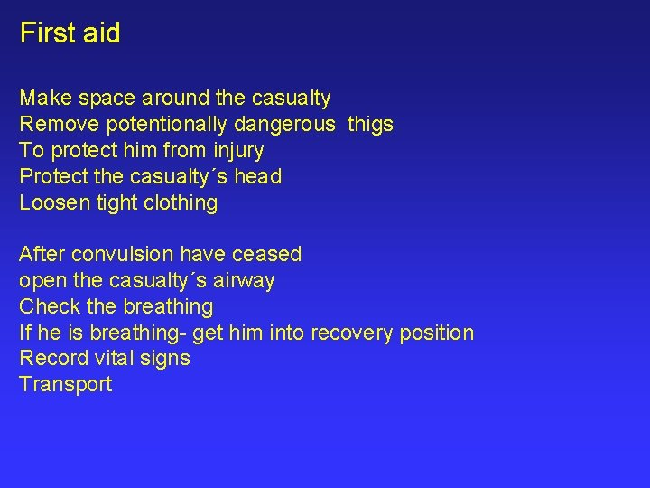 First aid Make space around the casualty Remove potentionally dangerous thigs To protect him