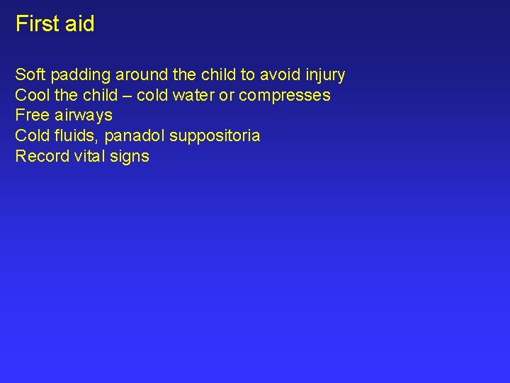 First aid Soft padding around the child to avoid injury Cool the child –
