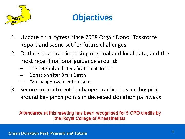 Objectives 1. Update on progress since 2008 Organ Donor Taskforce Report and scene set