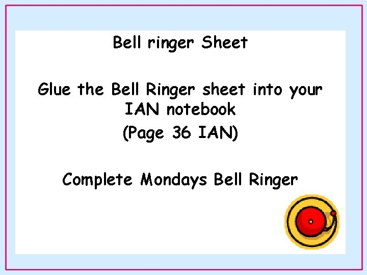 Bell ringer Sheet Glue the Bell Ringer sheet into your IAN notebook (Page 36