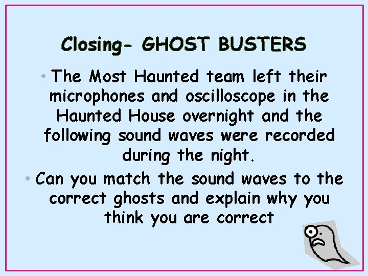 Closing- GHOST BUSTERS • The Most Haunted team left their microphones and oscilloscope in