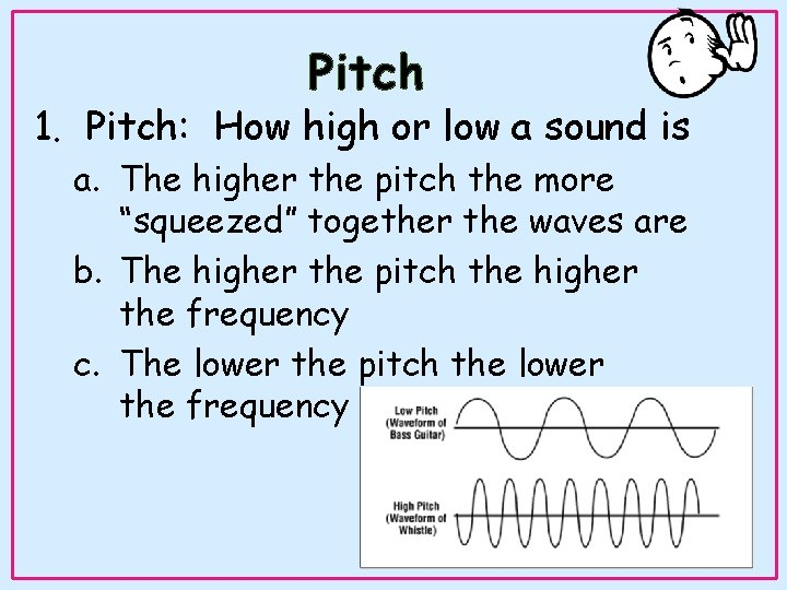 Pitch 1. Pitch: How high or low a sound is a. The higher the