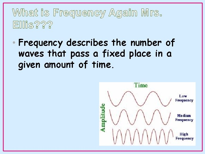 What is Frequency Again Mrs. Ellis? ? ? • Frequency describes the number of