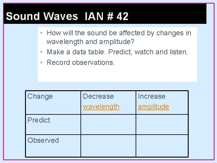 Sound Waves IAN # 42 • How will the sound be affected by changes