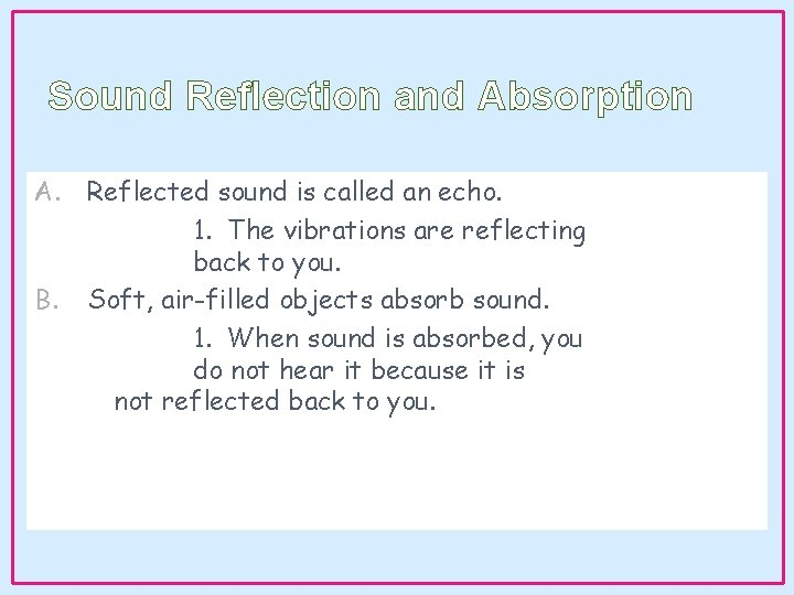 Sound Reflection and Absorption A. Reflected sound is called an echo. 1. The vibrations
