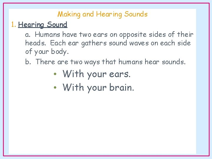 Making and Hearing Sounds 1. Hearing Sound a. Humans have two ears on opposite