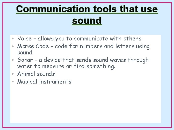 Communication tools that use sound • Voice – allows you to communicate with others.