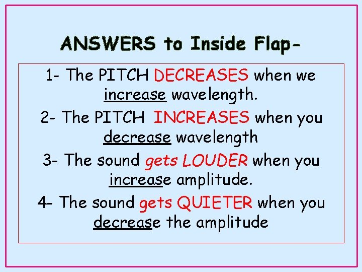 ANSWERS to Inside Flap 1 - The PITCH DECREASES when we increase wavelength. 2
