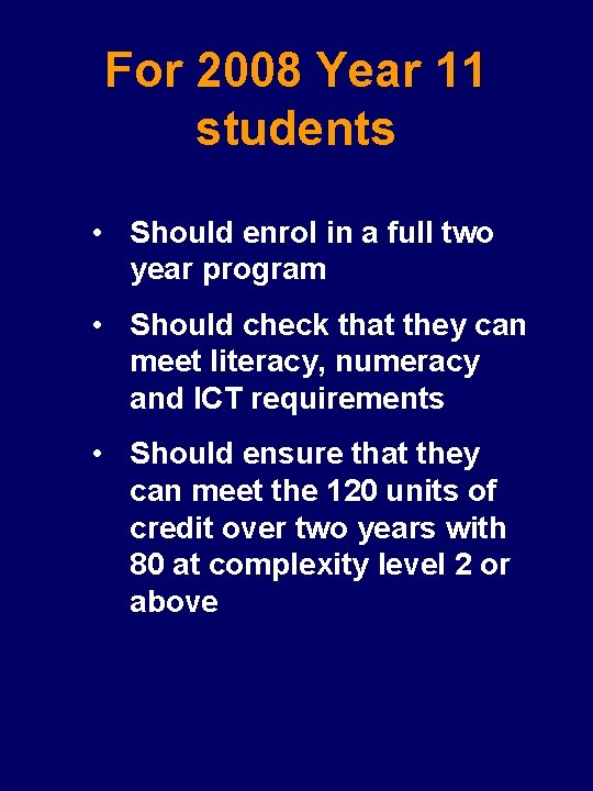For 2008 Year 11 students • Should enrol in a full two year program