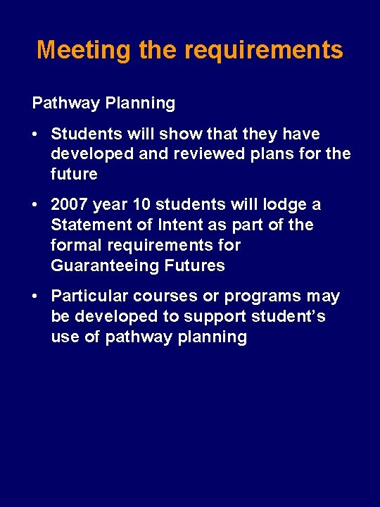 Meeting the requirements Pathway Planning • Students will show that they have developed and