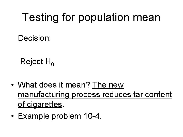 Testing for population mean Decision: Reject H 0 • What does it mean? The