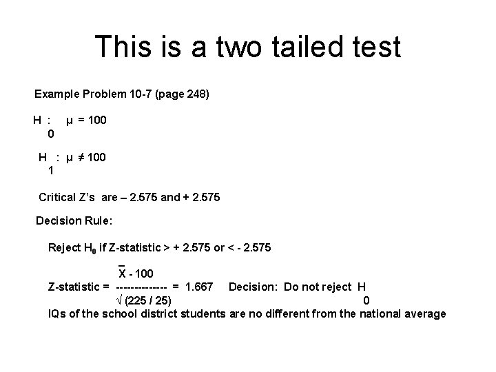 This is a two tailed test Example Problem 10 -7 (page 248) H :