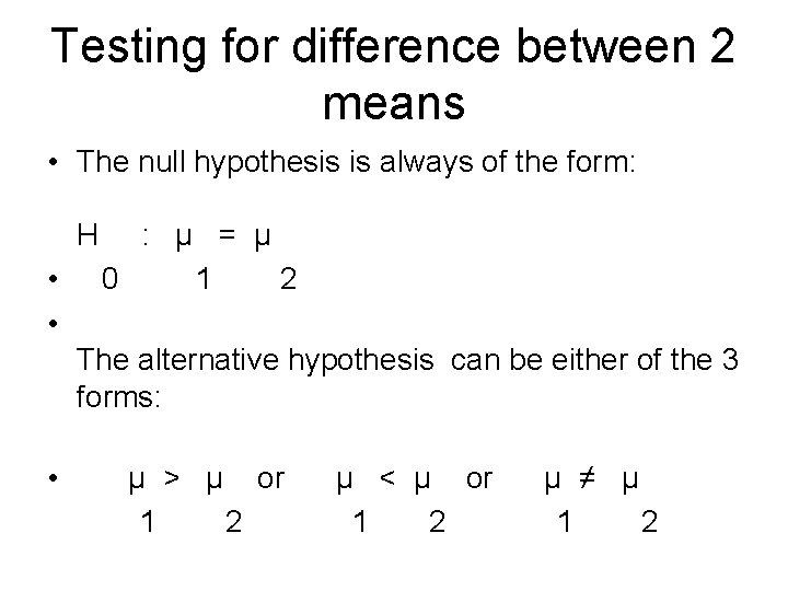 Testing for difference between 2 means • The null hypothesis is always of the