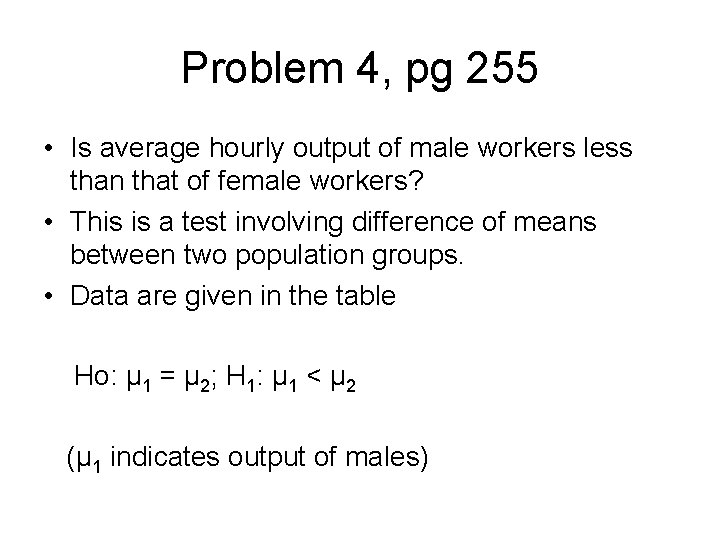 Problem 4, pg 255 • Is average hourly output of male workers less than