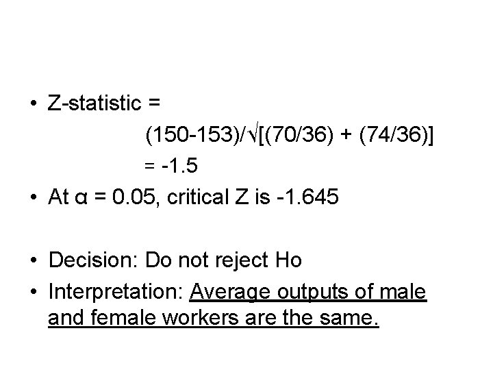 • Z-statistic = (150 -153)/√[(70/36) + (74/36)] = -1. 5 • At α