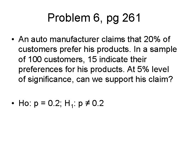 Problem 6, pg 261 • An auto manufacturer claims that 20% of customers prefer
