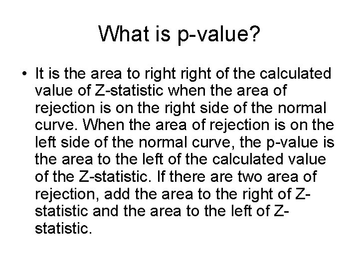 What is p-value? • It is the area to right of the calculated value