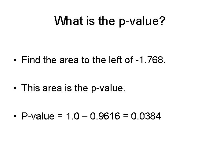 What is the p-value? • Find the area to the left of -1. 768.
