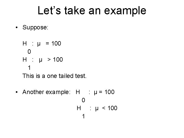 Let's take an example • Suppose: H : μ = 100 0 H :