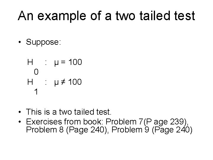 An example of a two tailed test • Suppose: H : μ = 100