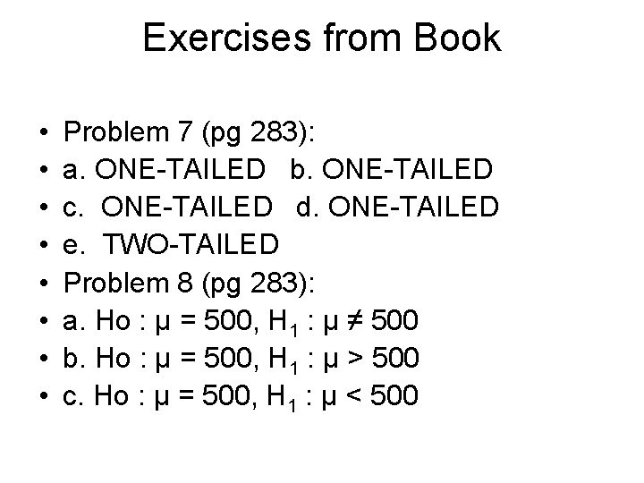 Exercises from Book • • Problem 7 (pg 283): a. ONE-TAILED b. ONE-TAILED c.