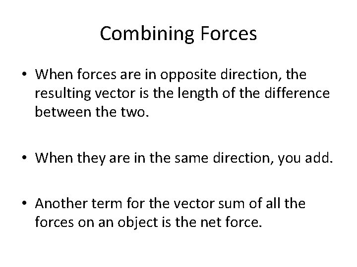 Combining Forces • When forces are in opposite direction, the resulting vector is the
