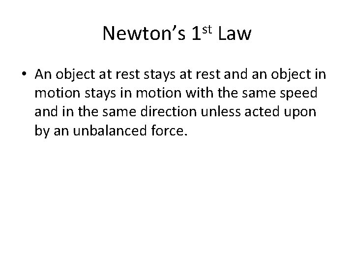 Newton's 1 st Law • An object at rest stays at rest and an
