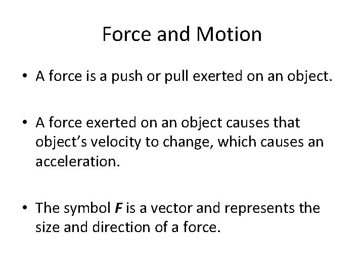 Force and Motion • A force is a push or pull exerted on an