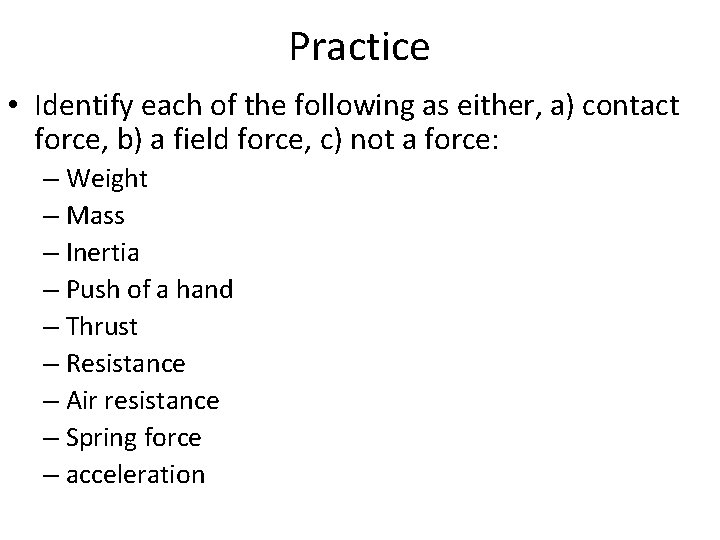 Practice • Identify each of the following as either, a) contact force, b) a