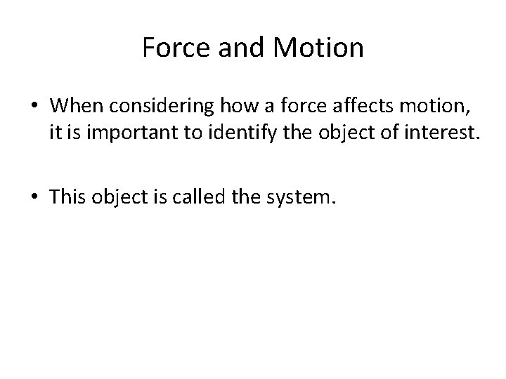 Force and Motion • When considering how a force affects motion, it is important