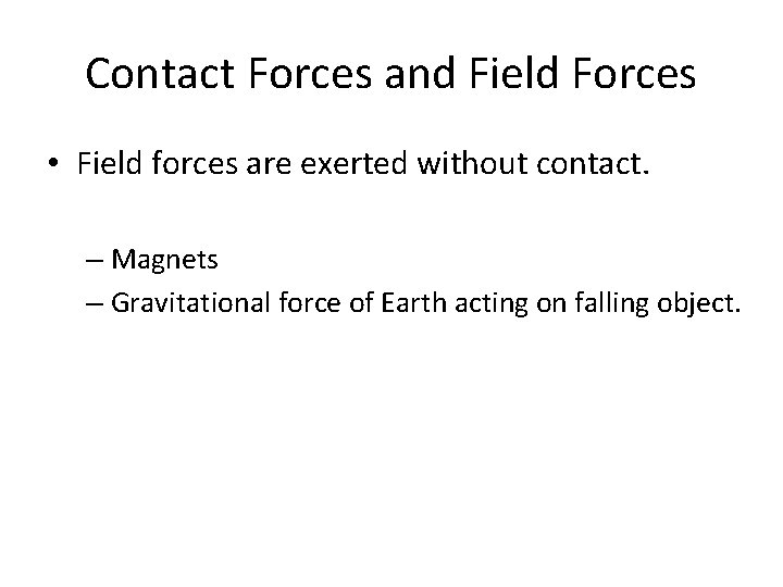 Contact Forces and Field Forces • Field forces are exerted without contact. – Magnets