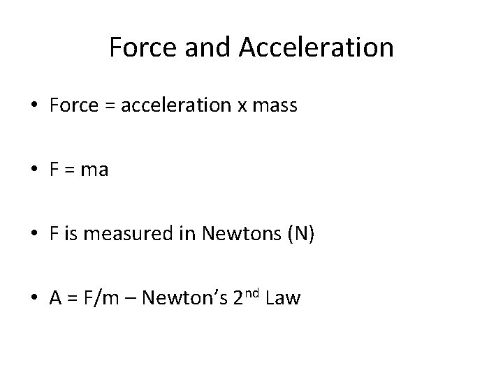 Force and Acceleration • Force = acceleration x mass • F = ma •