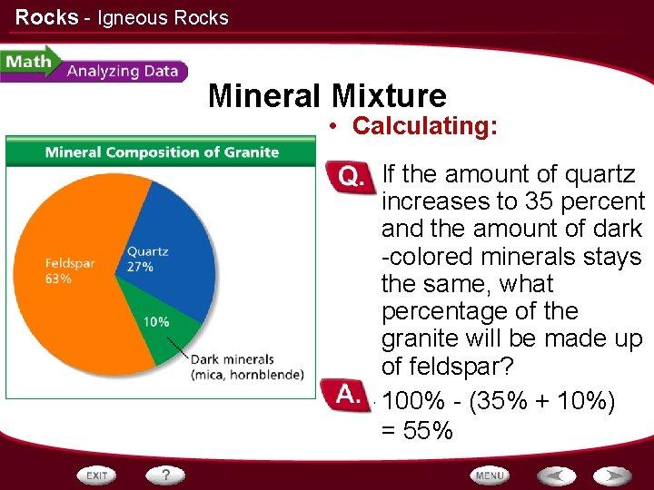 Rocks - Igneous Rocks Mineral Mixture • Calculating: – If the amount of quartz