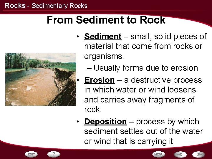 Rocks - Sedimentary Rocks From Sediment to Rock • Sediment – small, solid pieces