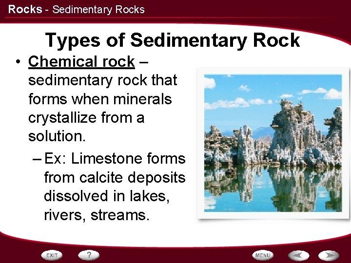 Rocks - Sedimentary Rocks Types of Sedimentary Rock • Chemical rock – sedimentary rock