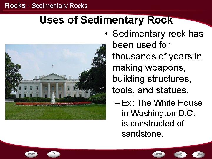 Rocks - Sedimentary Rocks Uses of Sedimentary Rock • Sedimentary rock has been used