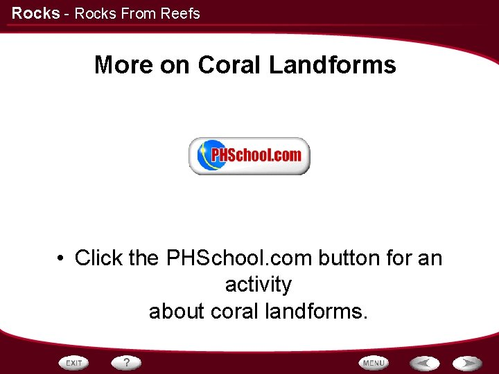 Rocks - Rocks From Reefs More on Coral Landforms • Click the PHSchool. com