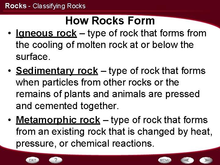 Rocks - Classifying Rocks How Rocks Form • Igneous rock – type of rock