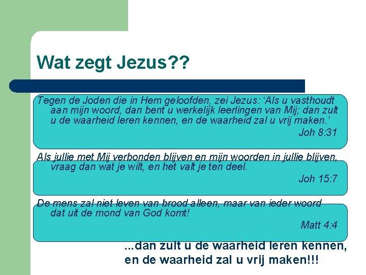 Wat zegt Jezus? ? Tegen de Joden die in Hem geloofden, zei Jezus: 'Als