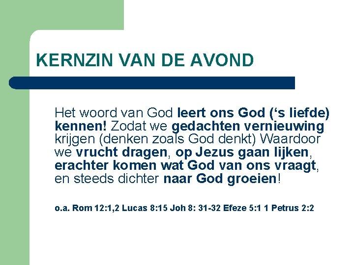 KERNZIN VAN DE AVOND Het woord van God leert ons God ('s liefde) kennen!