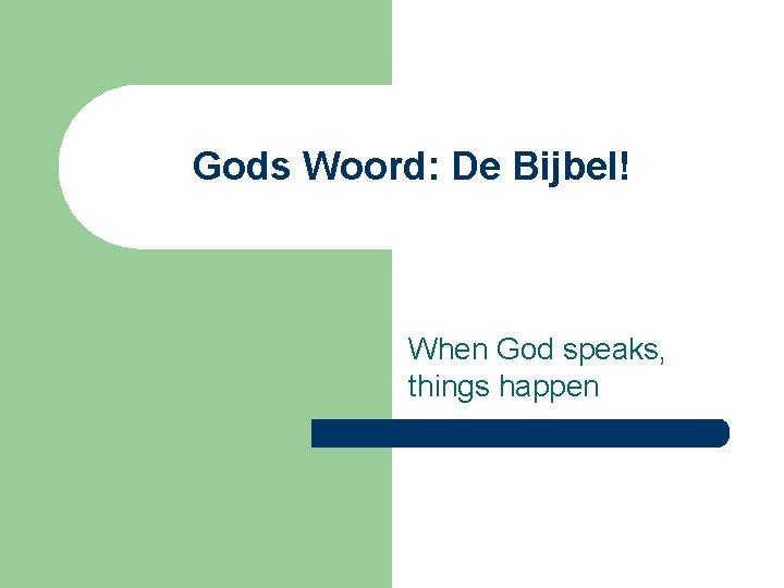 Gods Woord: De Bijbel! When God speaks, things happen
