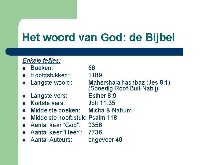 Het woord van God: de Bijbel Enkele feitjes: l Boeken: l Hoofdstukken: l Langste