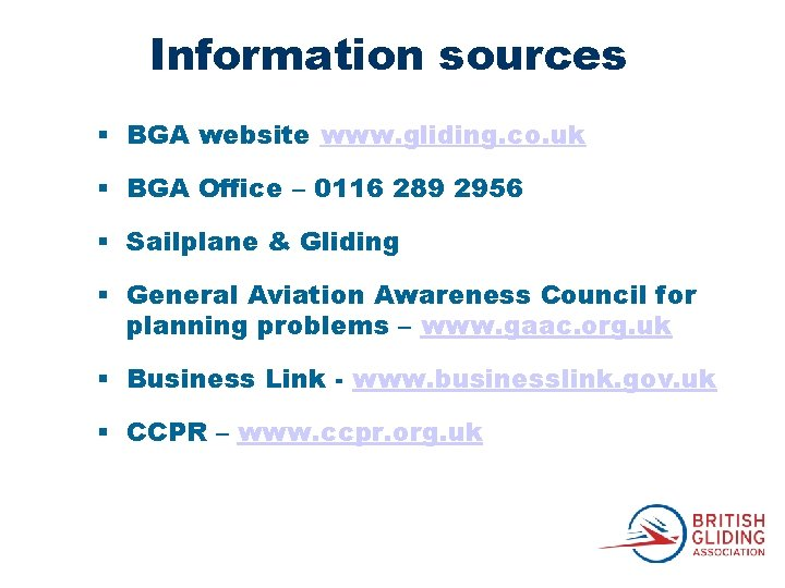 Information sources § BGA website www. gliding. co. uk § BGA Office – 0116